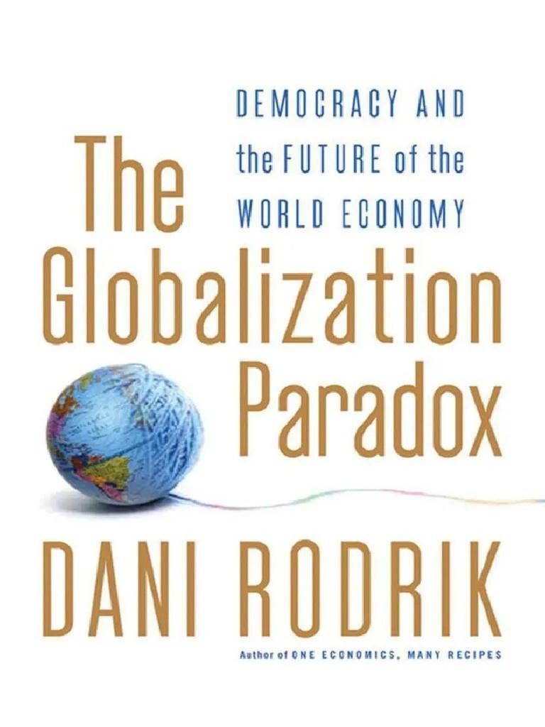 «Трилемма глобализации» экономиста из Гарварда Дэни Родрика сформулирована в его книге «Парадокс глобализации. Демократия и будущее мировой экономики».