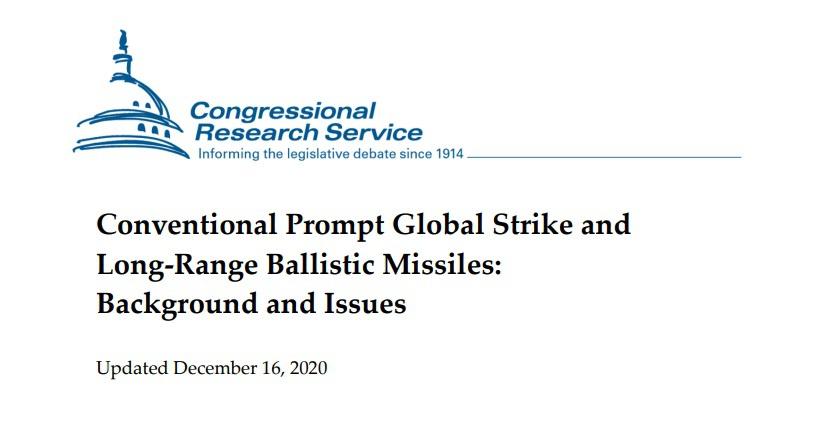 Новый доклад Исследовательской службы Конгресса США - Conventional Prompt Global Strike and Long-Range Ballistic Missiles: Background and Issues (опубликован в декабре 2020 года).